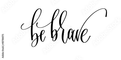 Canvas Print be brave - hand lettering inscription text, motivation and inspi