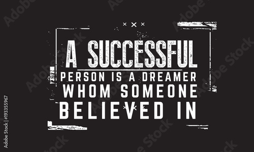 A successful person is a dreamer whom someone believed in.