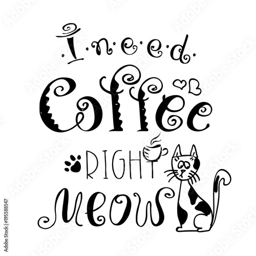Wallpaper Mural I need coffee right meow,funny cute background or poster