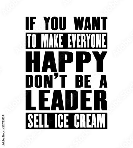 Inspirujący cytat motywacyjny z tekstem Jeśli chcesz sprawić, by Eeryone Happy nie był liderem, sprzedaj lody. Wektor typografii plakat i t-shirt projekt.