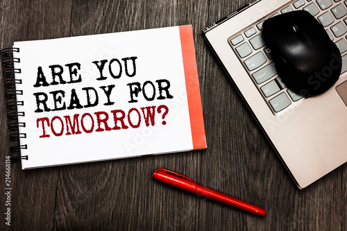 Conceptual hand writing showing Are You Ready For Tomorrow question Fototapeta