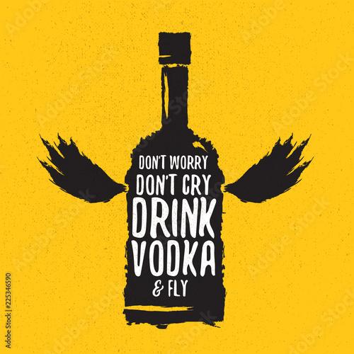 Obraz na plátně dont worry dont cry drink VODKA and fly slogan