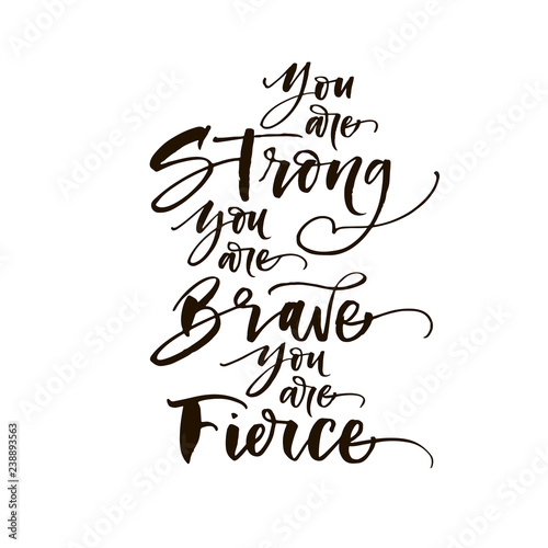 Photo You are strong, you are brave, you are fierce phrase