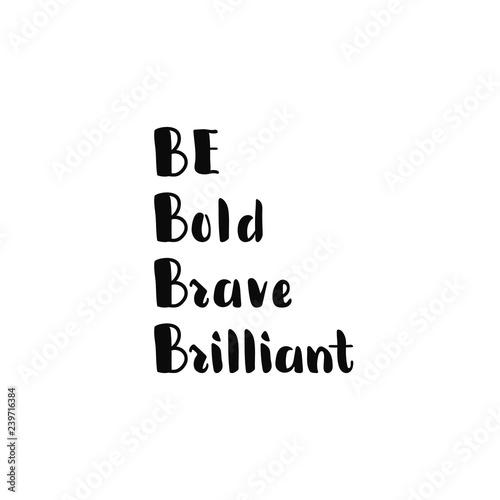 Photo be bold, brave, brilliant