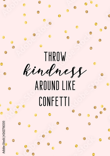 Fotografiet Throw kindness around like confetti. Quote with gold confetti