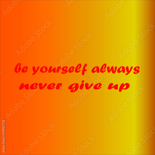 be yourself always never give up фототапет
