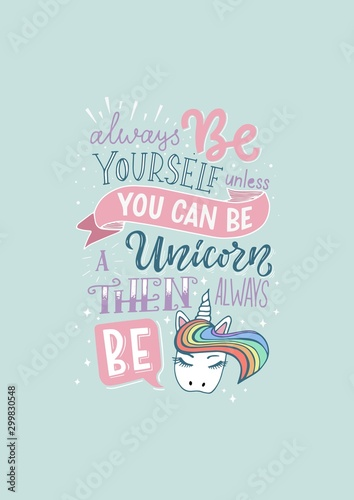 Obraz na płótnie Vector lettering illustration Always be yourself unless you can be a unicorn then always be a unicorn