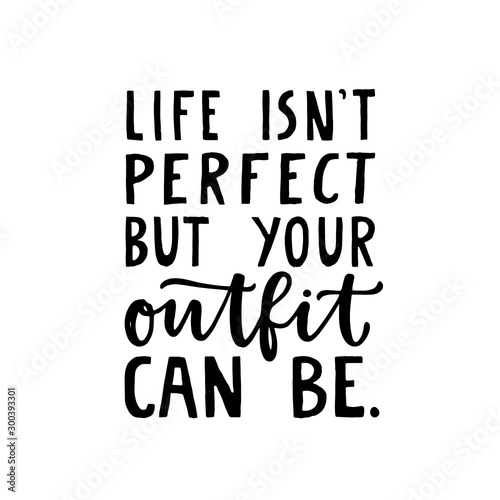 Fotografie, Tablou Life isn't perfect but your outfit can be