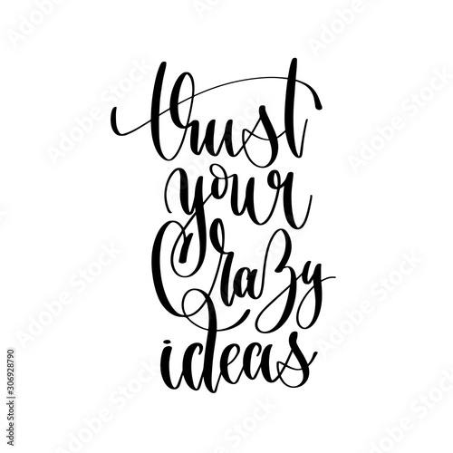trust your crazy ideas - hand lettering inscription text motivation and inspiration positive quote