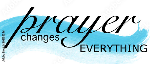 Fotografia Prayer Changes Everything vector graphic with blue watercolor accent