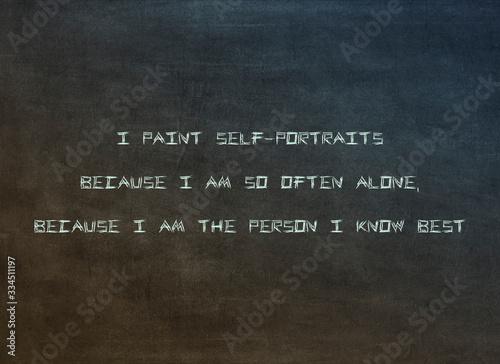 Fototapeta I paint self-portraits because I am so often alone, because I am the person I kn