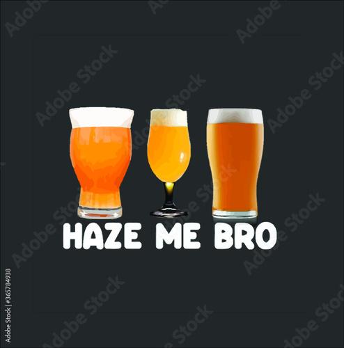 Billede på lærred Haze Me Bro Funny Craft Beer Design For Hops Lovers Premium new design vector il