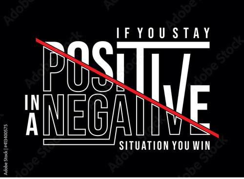 Fotografie, Obraz If you stay positive in a negative situation, you win