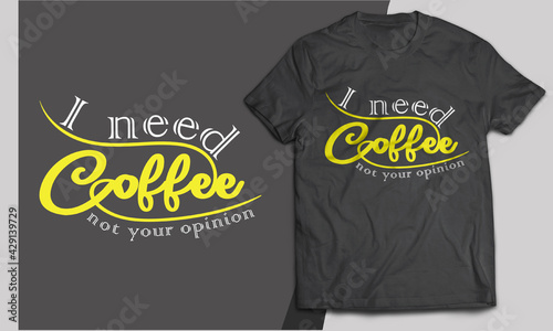 Fotografie, Tablou I need coffee not your opinion quotes typography calligraphy Stylish t-shirt design and apparel design,  vector coffee quotes for mug, wall art, tote bag, fashion clothes
