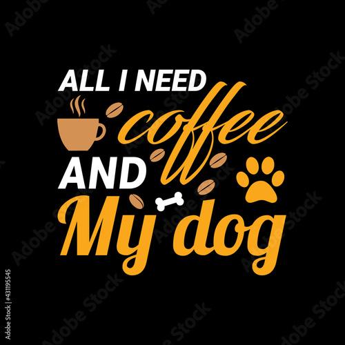 Carta da parati all i need is coffee and my dog - dog t shirt design
