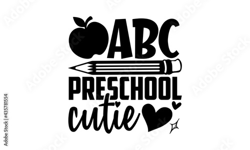 Abc preschool cutie - Preschool t shirts design, Hand drawn lettering phrase, Calligraphy t shirt design, Isolated on white background, svg Files for Cutting Cricut and Silhouette, EPS 10