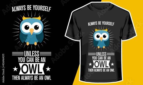 Fotografia Always Be Yourself Unless You Can Be An Owl,  T shirt Design Idea,
