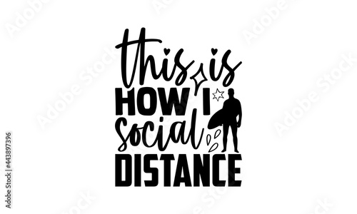 Fotografia This Is How I Social Distance - Surfing t shirt design, Hand drawn lettering phr