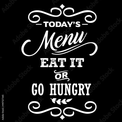 Obraz na plátně today's menu eat it or go hungry on black background inspirational quotes,letter