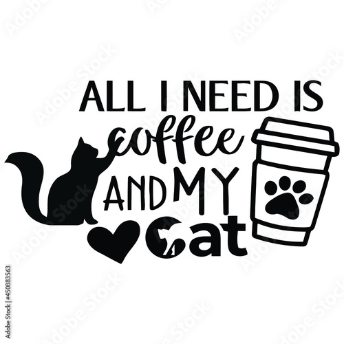 Fotografie, Tablou all i need is coffee and my cat art art vector design illustration print poster