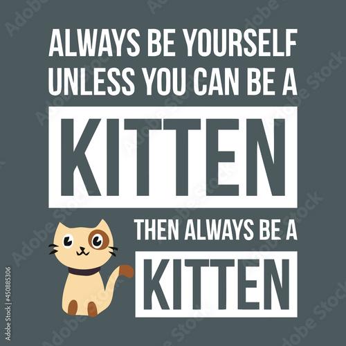 always be yourself unless you can be a kitten t premium art vector design illust Fototapeta