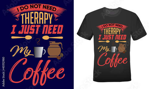 Fotografie, Tablou I do not need therapy i just need my coffee t-shirt design for coffee