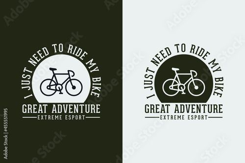 Fototapeta i just need to ride my bike bicycle  bicycle cycling t shirt design, Cycling t s