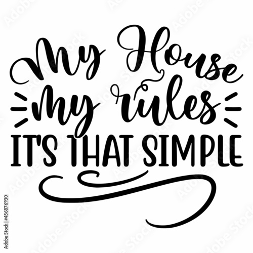 Fototapeta My house my rules it's that simple Sarcastic Mom SVG Design 2   Typography   Sil