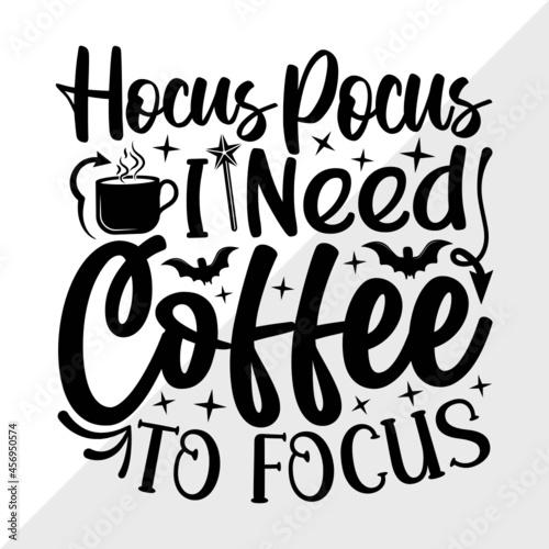 Hocus Pocus I Need Coffee To Focus SVG Cut File | Hocus Pocus Svg | Coffee Svg | Fototapet