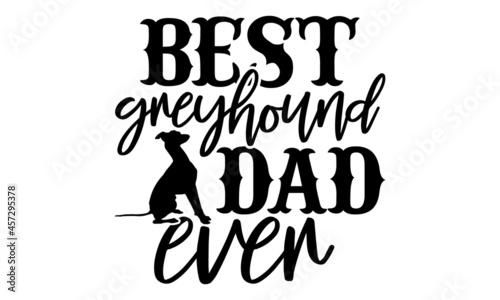 Valokuva Best greyhound dad ever - greyhound t shirt design, Hand drawn lettering phrase