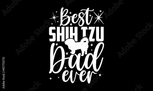 Valokuva Best shih tzu dad ever - Shih tzu shirt design, Hand drawn lettering phrase, Cal