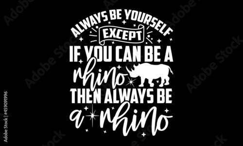 фотография Always be yourself except if you can be a rhino then always be a rhino - Rhino t