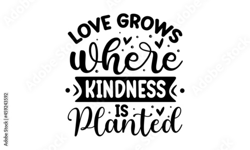 Obraz na plátne Love grows where kindness is planted, hand drawn vector calligraphy, Brush pen s