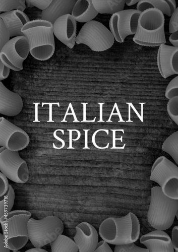 Composition of italian spice text and black and white pasta on gray background