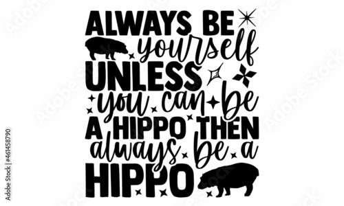 фотография Always be yourself unless you can be a hippo then always be a hippo - Hippo t sh